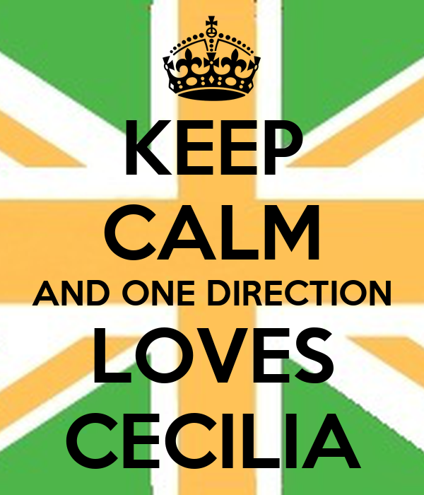 KEEP CALM AND ONE DIRECTION LOVES CECILIA