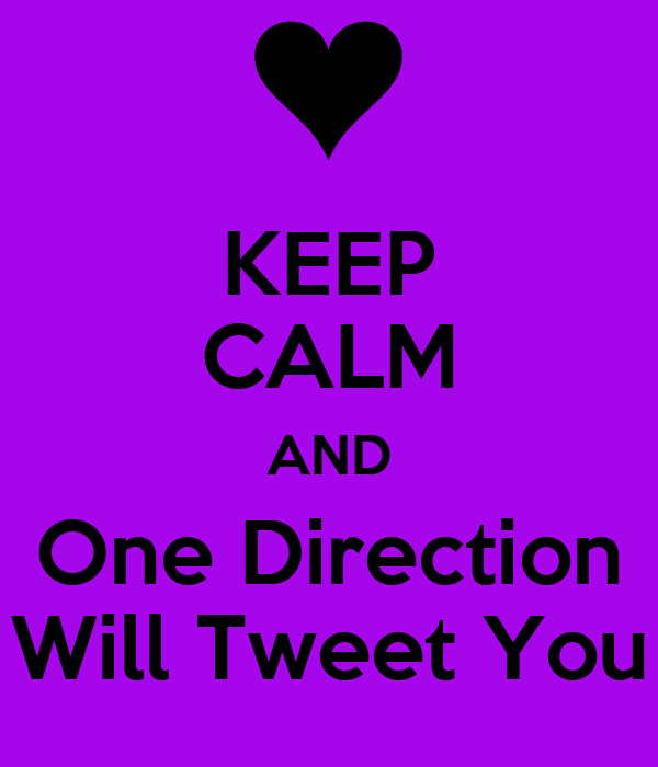 KEEP CALM AND One Direction Will Tweet You