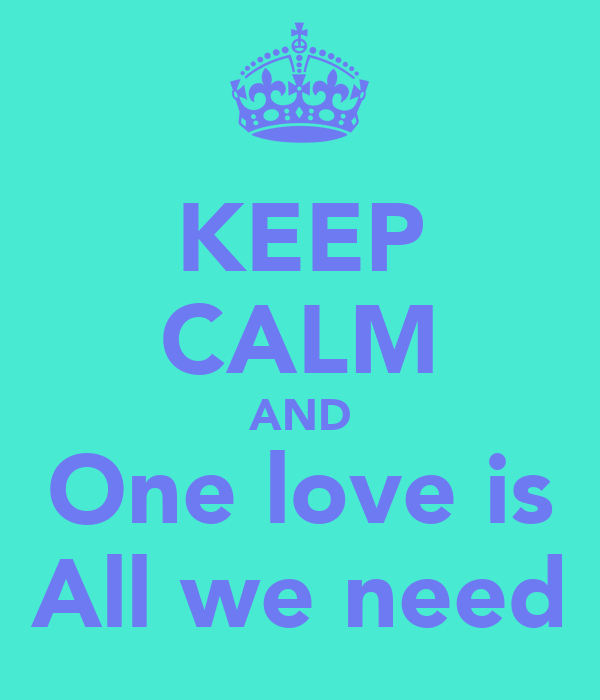 KEEP CALM AND One love is All we need