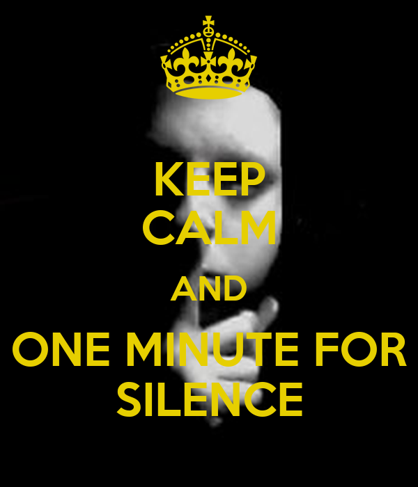 KEEP CALM AND ONE MINUTE FOR SILENCE