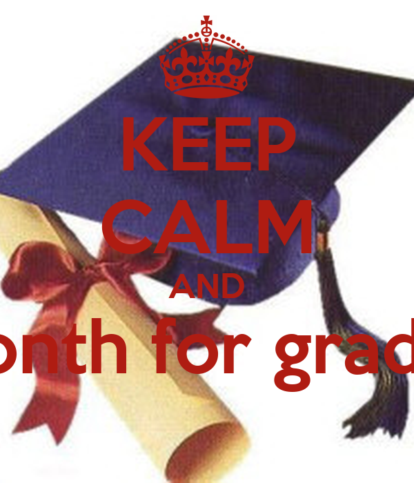 KEEP CALM AND one month for graduation