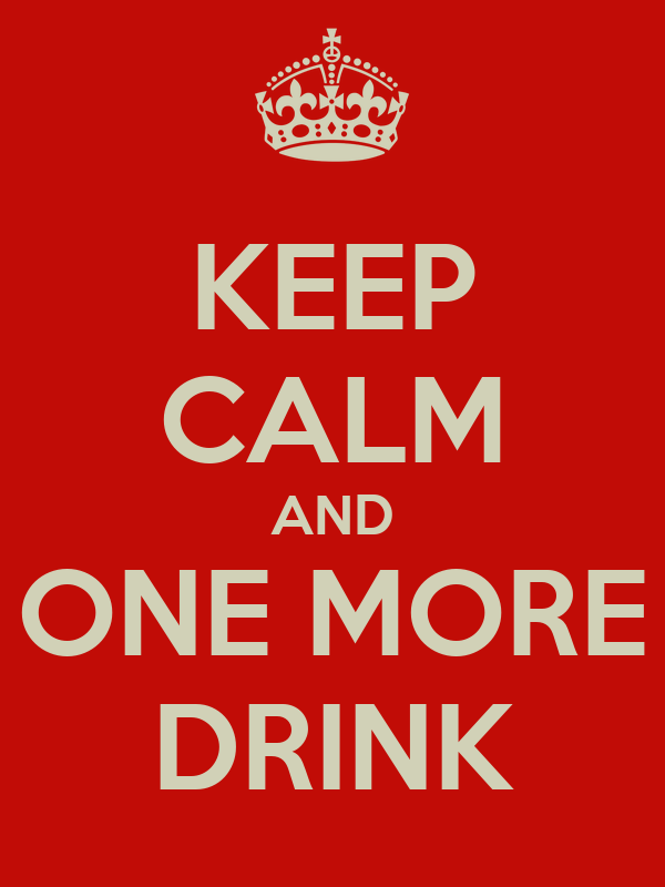 KEEP CALM AND ONE MORE DRINK