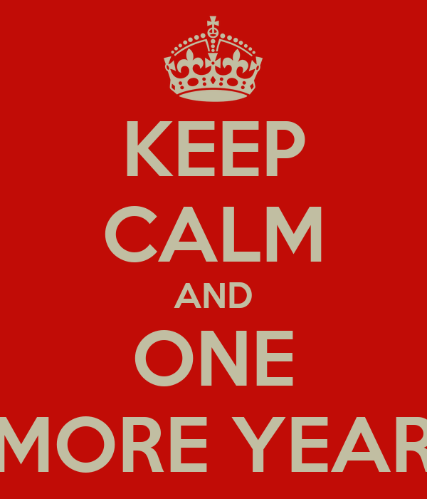 KEEP CALM AND ONE MORE YEAR