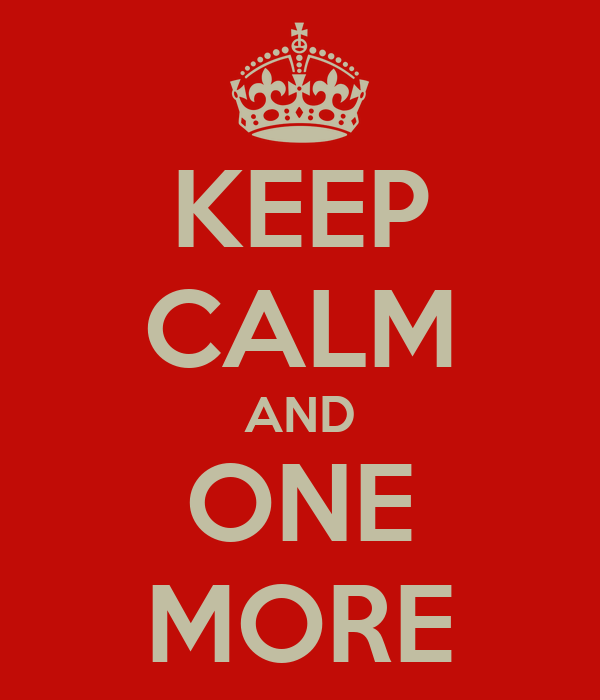 KEEP CALM AND ONE MORE