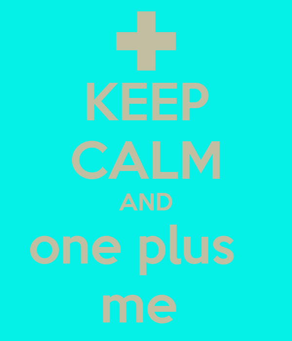 KEEP CALM AND one plus   me