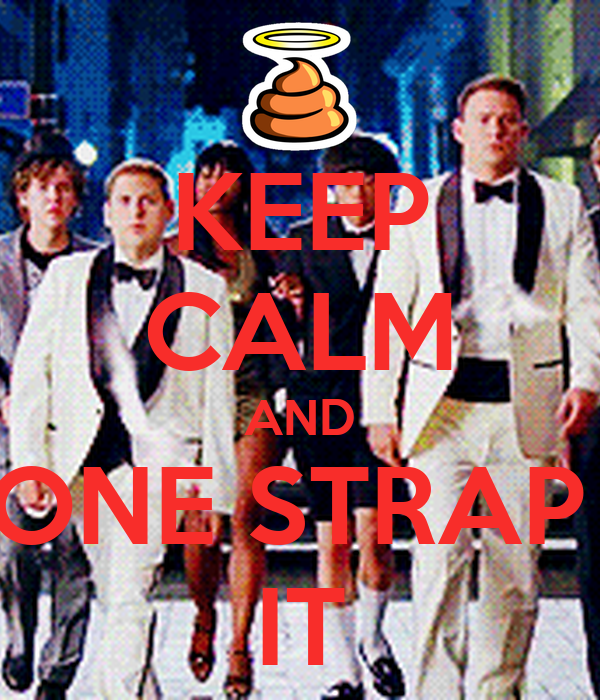 KEEP CALM AND ONE STRAP  IT