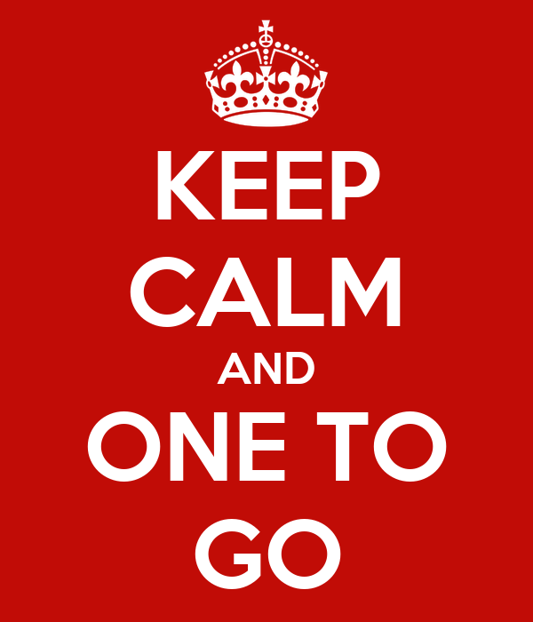 KEEP CALM AND ONE TO GO