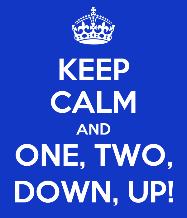 KEEP CALM AND ONE, TWO, DOWN, UP!