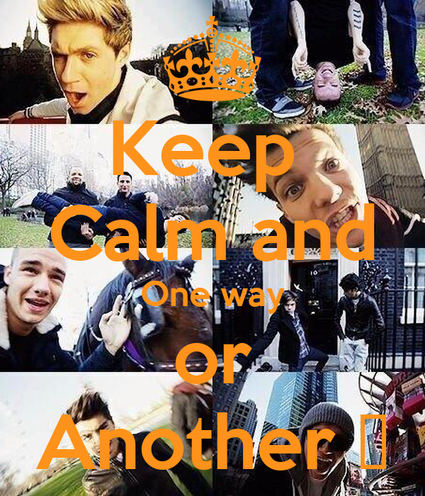 Keep  Calm and One way or Another ♥