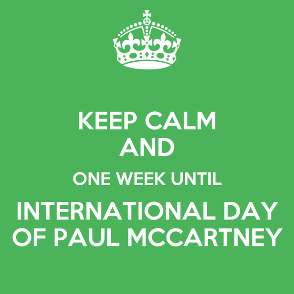 KEEP CALM AND ONE WEEK UNTIL INTERNATIONAL DAY OF PAUL MCCARTNEY