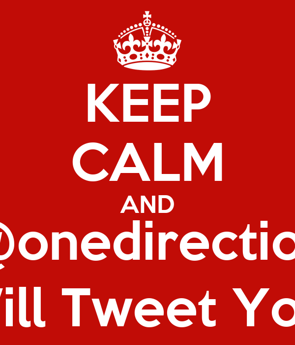 KEEP CALM AND @onedirection Will Tweet You.