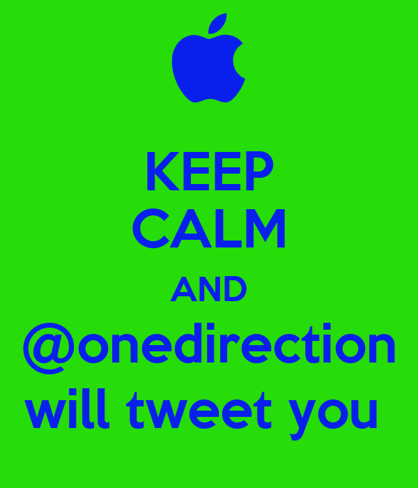 KEEP CALM AND @onedirection will tweet you