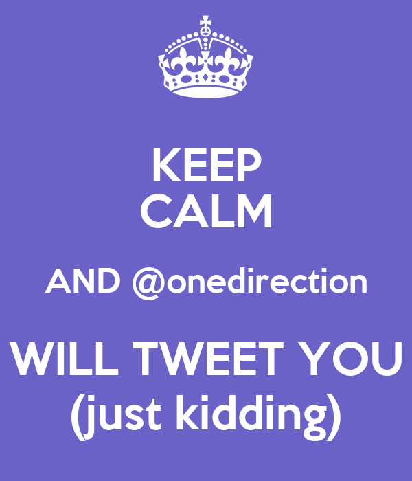 KEEP CALM AND @onedirection WILL TWEET YOU (just kidding)