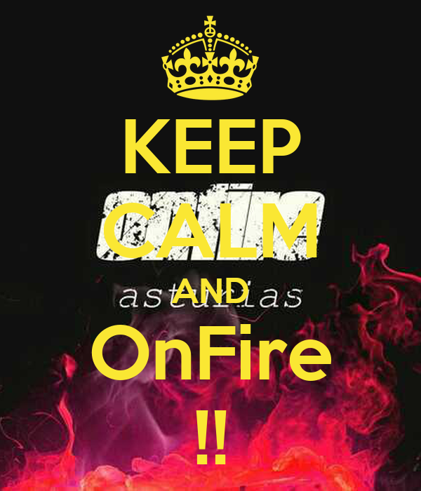 KEEP CALM AND OnFire !!