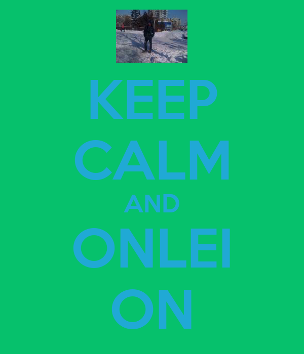 KEEP CALM AND ONLEI ON