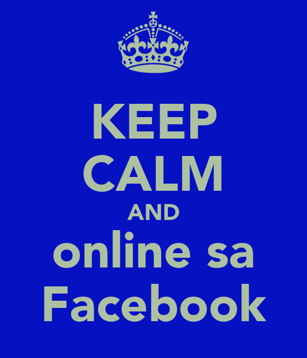 KEEP CALM AND online sa Facebook