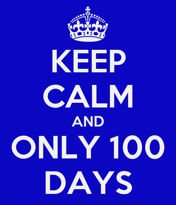 KEEP CALM AND ONLY 100 DAYS