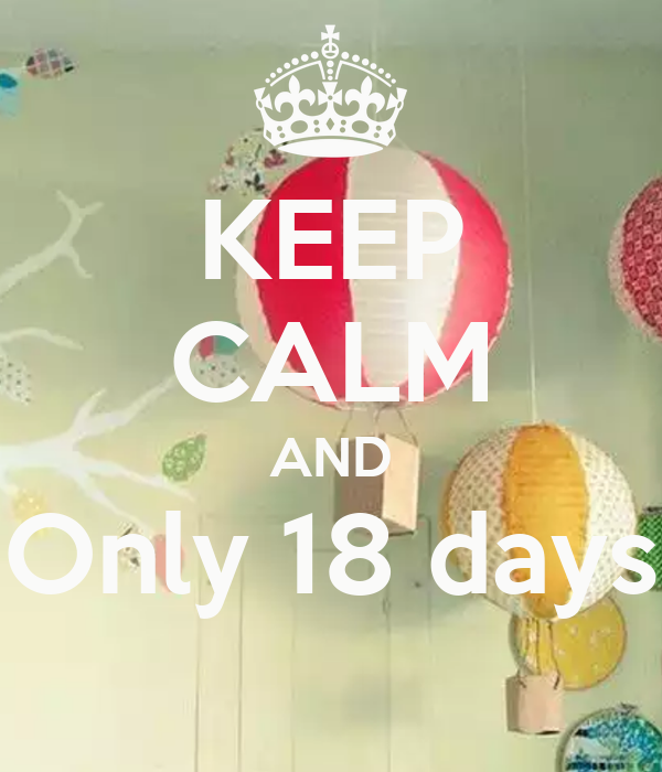 KEEP CALM AND Only 18 days