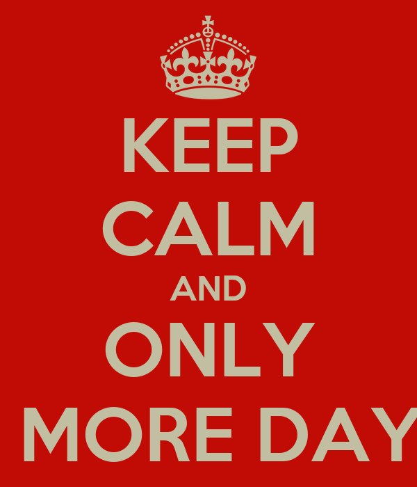 KEEP CALM AND ONLY 3 MORE DAYS
