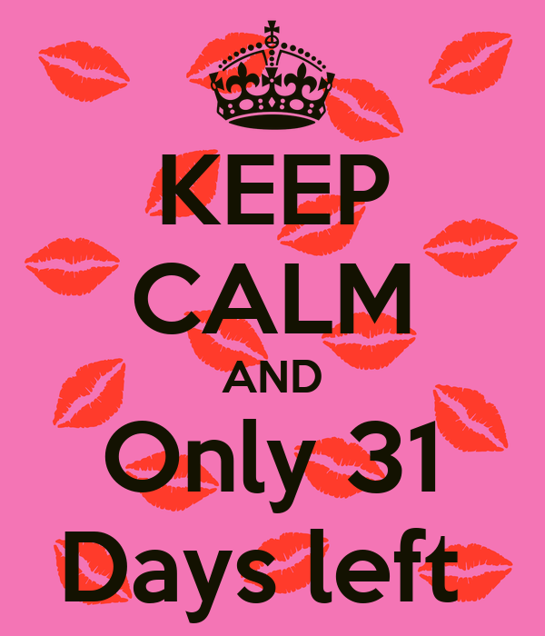 KEEP CALM AND Only 31 Days left