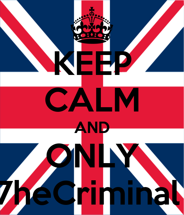 KEEP CALM AND ONLY 7heCriminal