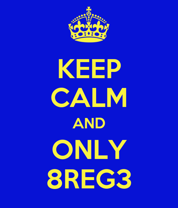 KEEP CALM AND ONLY 8REG3