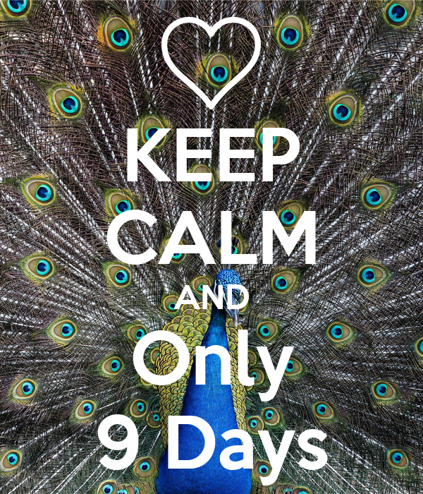 KEEP CALM AND Only 9 Days