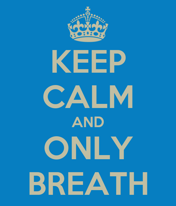 KEEP CALM AND ONLY BREATH