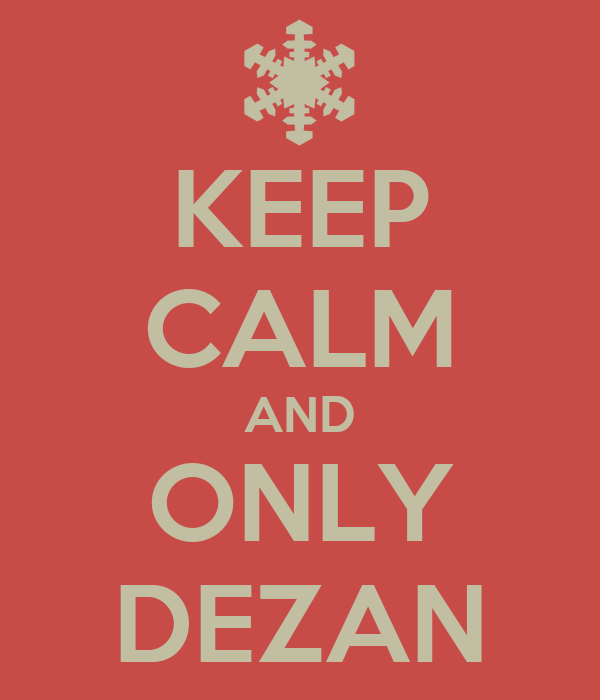 KEEP CALM AND ONLY DEZAN