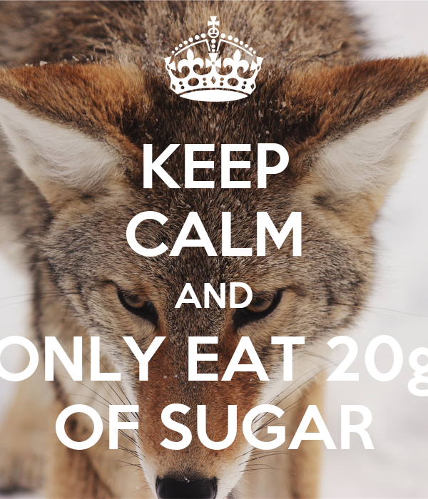 KEEP CALM AND ONLY EAT 20g OF SUGAR