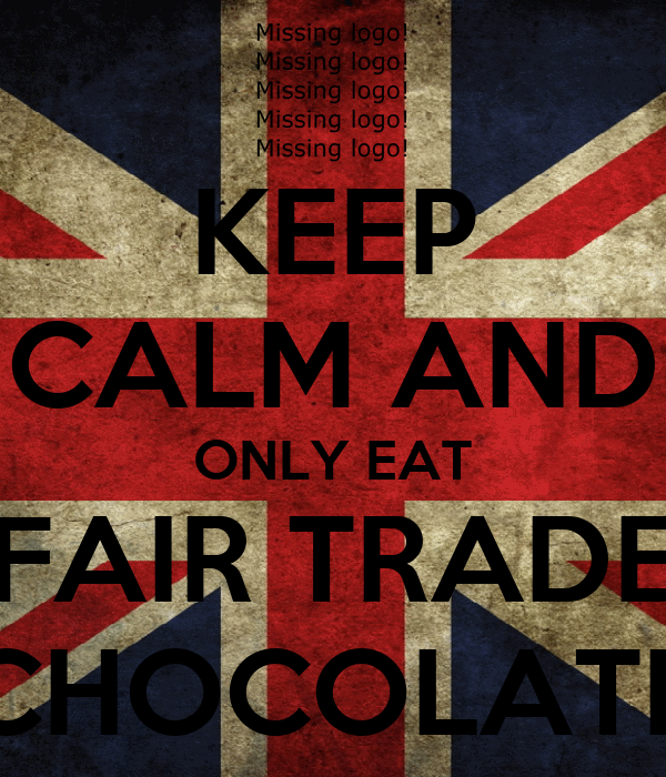 KEEP CALM AND ONLY EAT FAIR TRADE CHOCOLATE