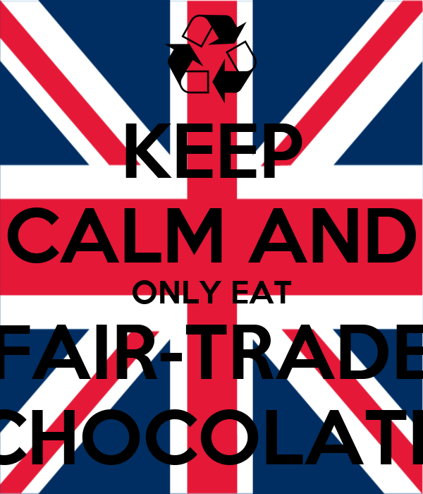 KEEP CALM AND ONLY EAT FAIR-TRADE CHOCOLATE