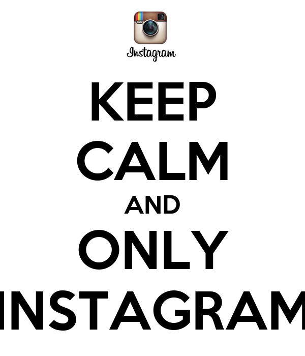 KEEP CALM AND ONLY INSTAGRAM