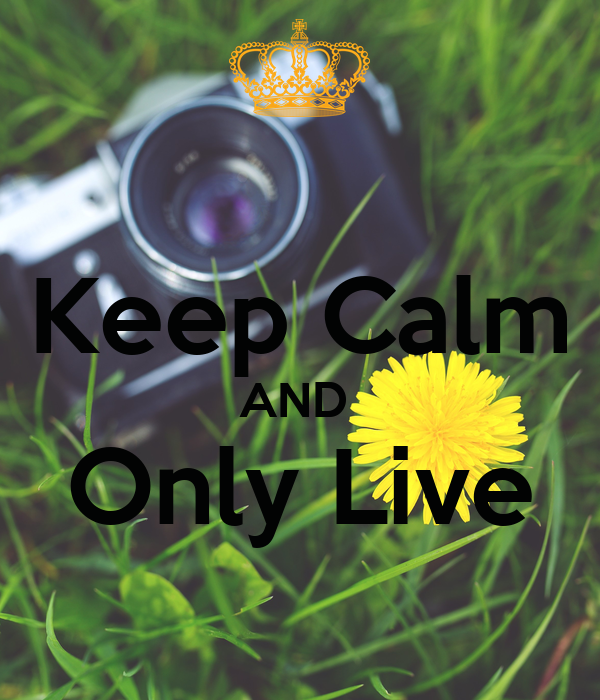 Keep Calm AND  Only Live