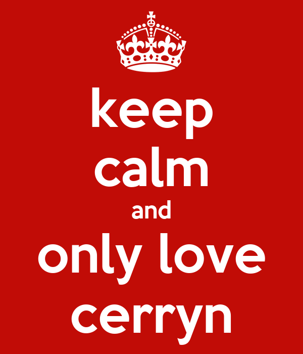 keep calm and only love cerryn