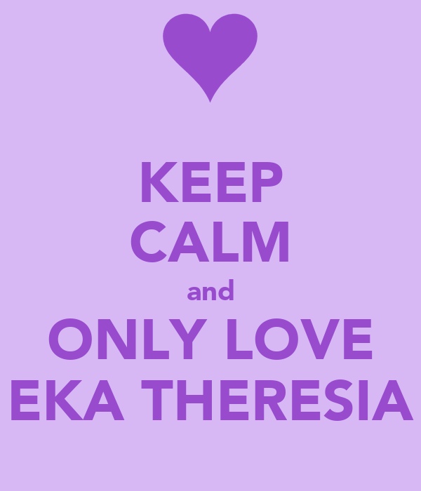 KEEP CALM and ONLY LOVE EKA THERESIA