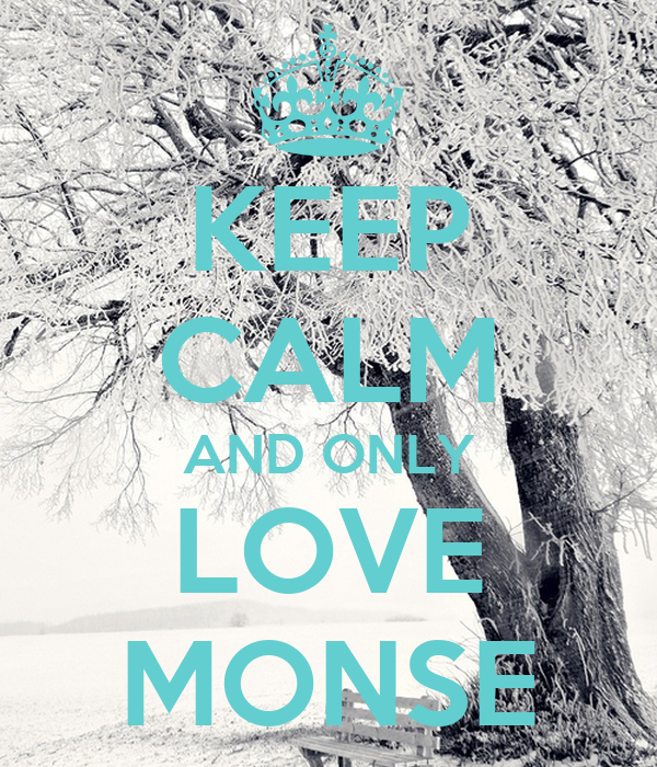 KEEP CALM AND ONLY LOVE MONSE
