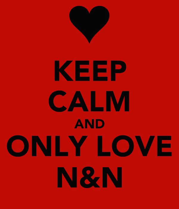 KEEP CALM AND ONLY LOVE N&N