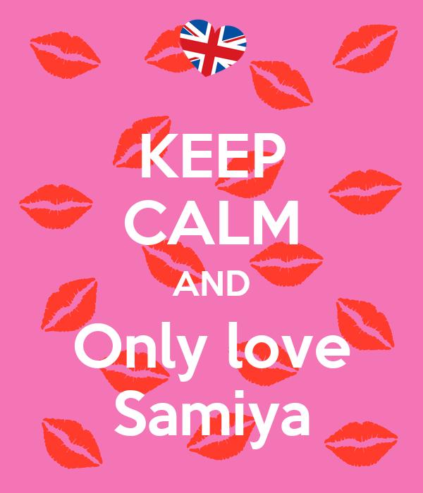 KEEP CALM AND Only love Samiya