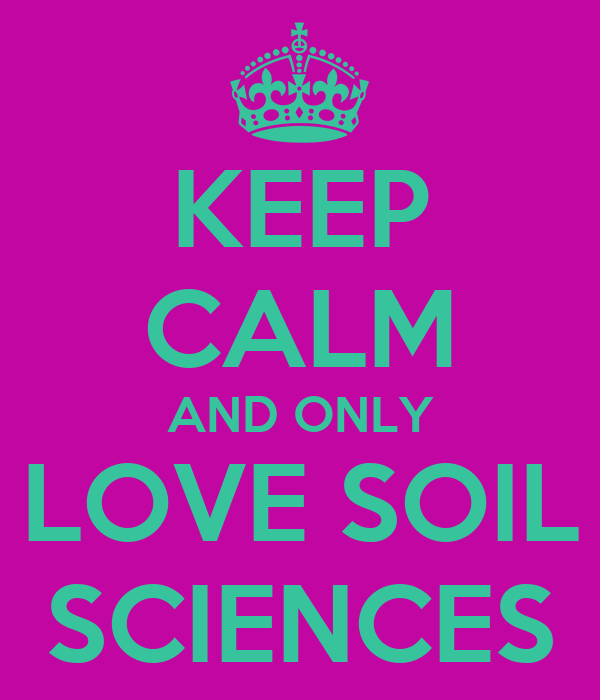 KEEP CALM AND ONLY LOVE SOIL SCIENCES