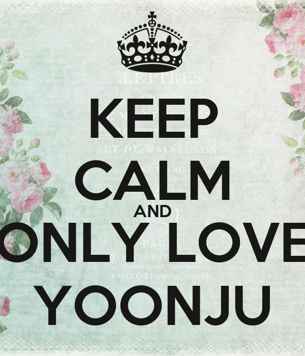 KEEP CALM AND ONLY LOVE YOONJU