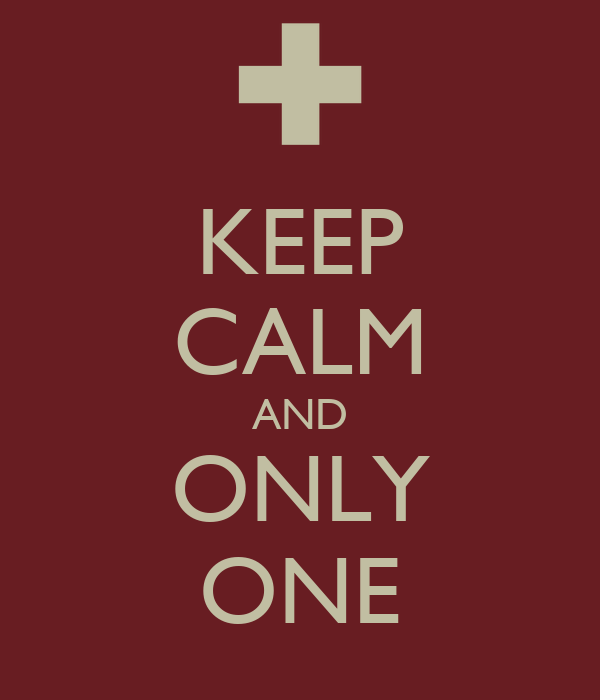 KEEP CALM AND ONLY ONE