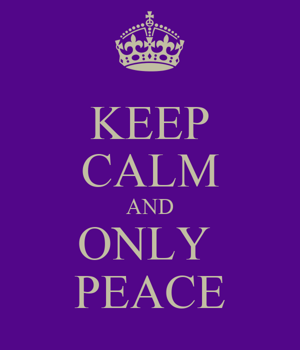 KEEP CALM AND ONLY  PEACE