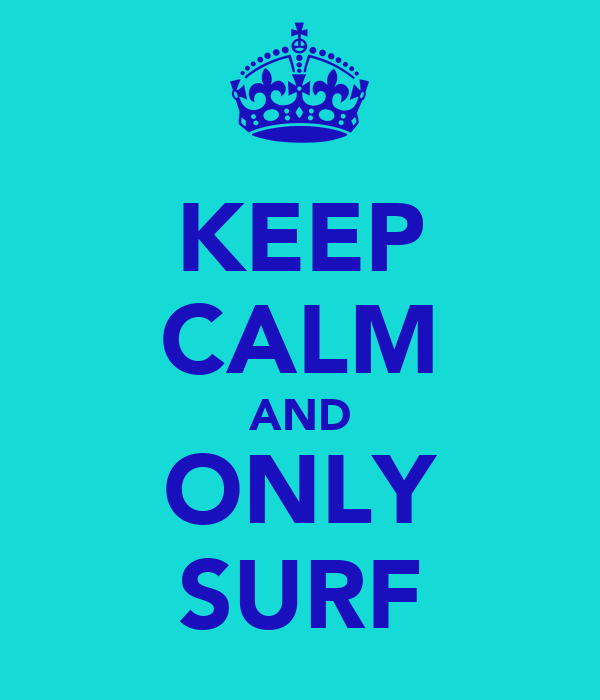 KEEP CALM AND ONLY SURF