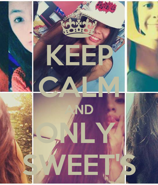 KEEP CALM AND ONLY  SWEET'S