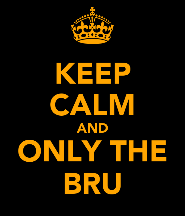 KEEP CALM AND ONLY THE BRU