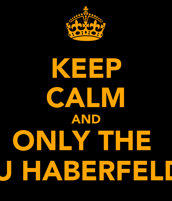 KEEP CALM AND ONLY THE  JU HABERFELD