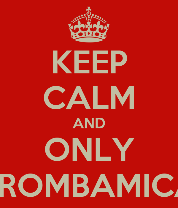 KEEP CALM AND ONLY TROMBAMICA