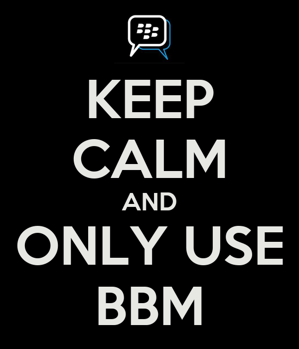 KEEP CALM AND ONLY USE BBM