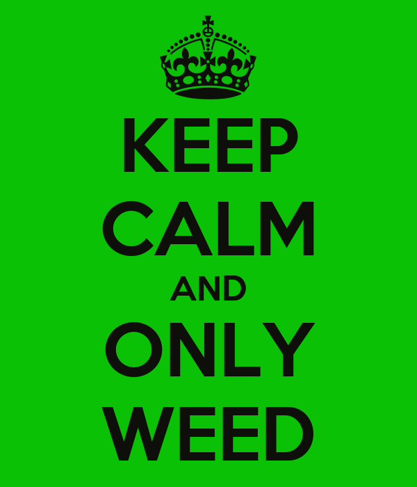 KEEP CALM AND ONLY WEED